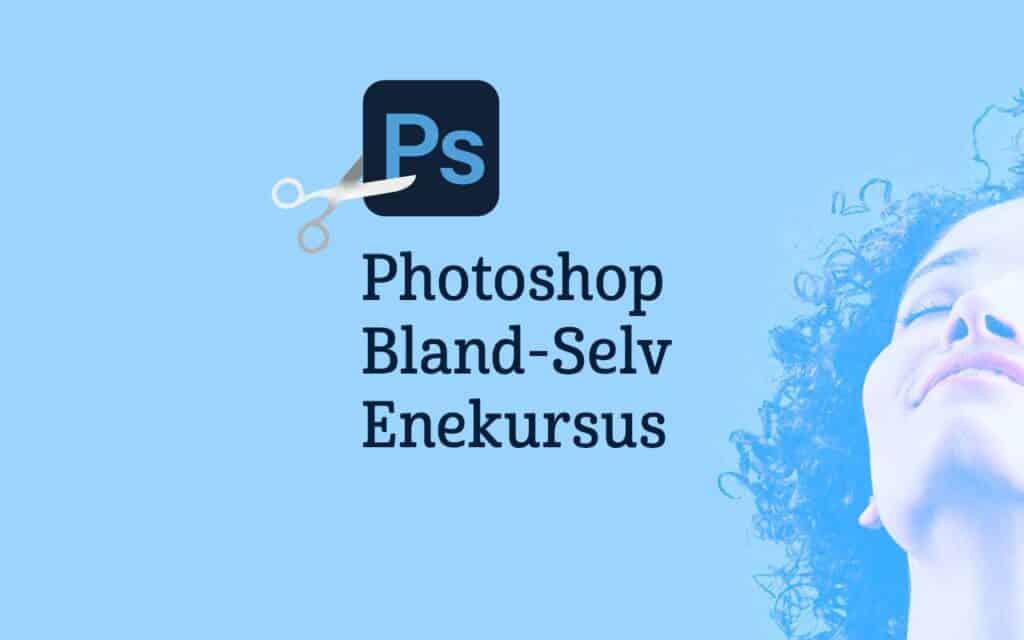 Photoshop kursus udvidet avanceret ekstreme extreme masterclass