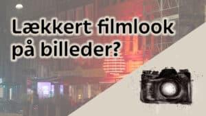 Filmisk look til dine billeder